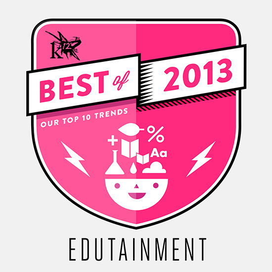 Our favorite edutainment opportunities from 2013.