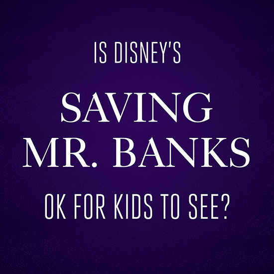 Is Saving Mr. Banks OK for Kids?