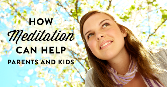 How Meditation Can Help Parents and Kids