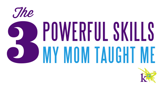 The 3 Powerful Skills My Mom Taught Me